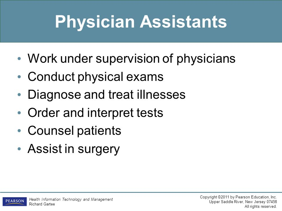 Physician Assistants Work under supervision of physicians