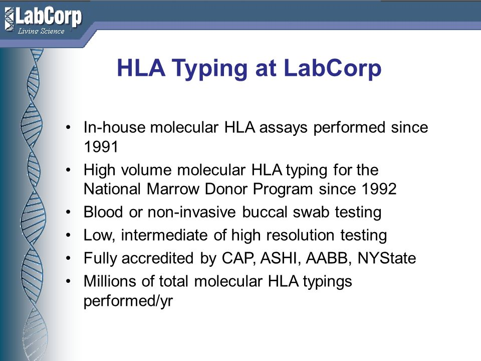 HLA Typing at LabCorp In-house molecular HLA assays performed since 1991.