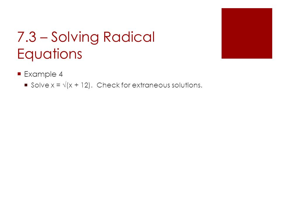 7.3 – Solving Radical Equations