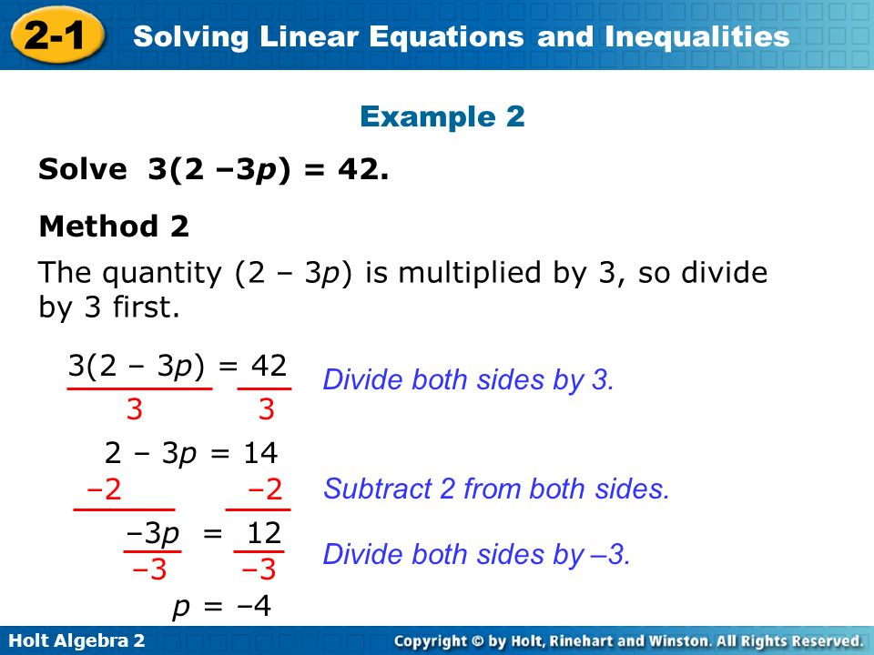 Example 2 Solve 3(2 –3p) = 42. Method 2. The quantity (2 – 3p) is multiplied by 3, so divide by 3 first.