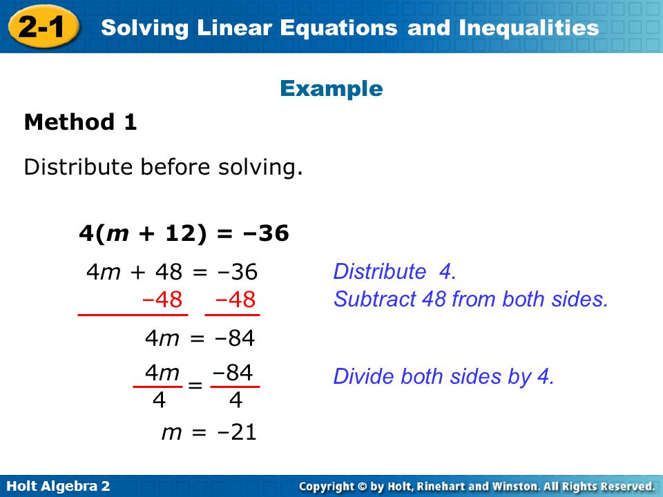 Example Method 1. Distribute before solving. 4(m + 12) = –36. 4m + 48 = –36. Distribute 4. –48 –48.