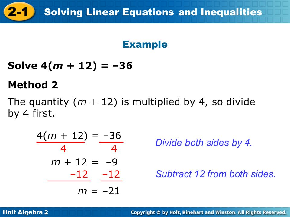 Example Solve 4(m + 12) = –36. Method 2. The quantity (m + 12) is multiplied by 4, so divide by 4 first.