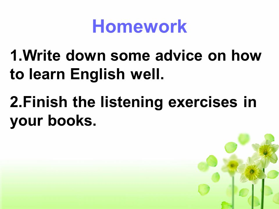 Homework 1.Write down some advice on how to learn English well.