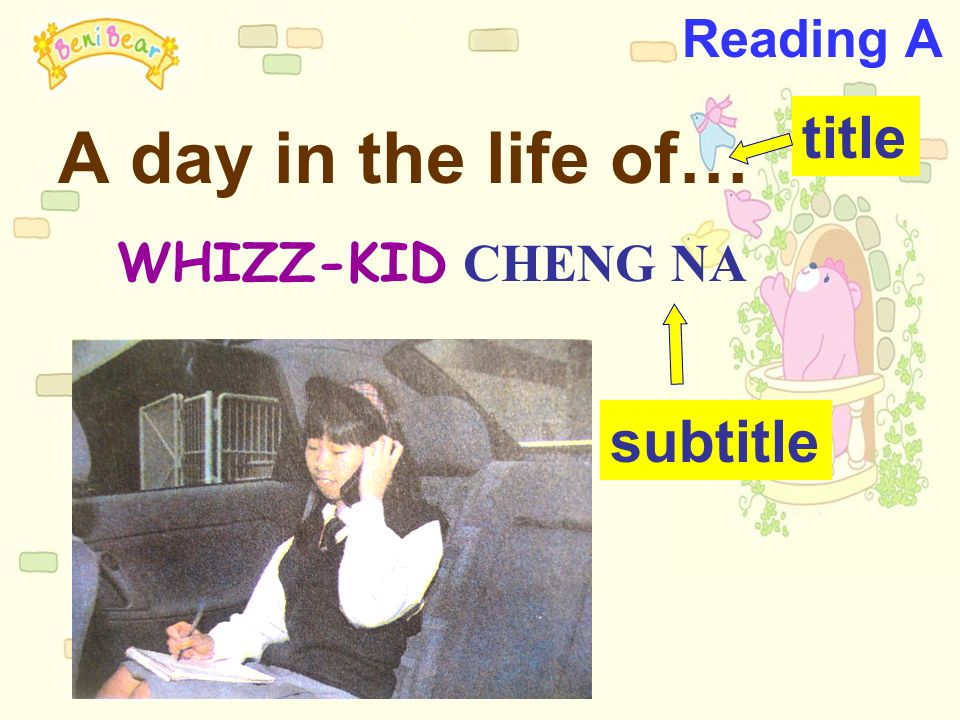Reading A A day in the life of… title WHIZZ-KID CHENG NA subtitle
