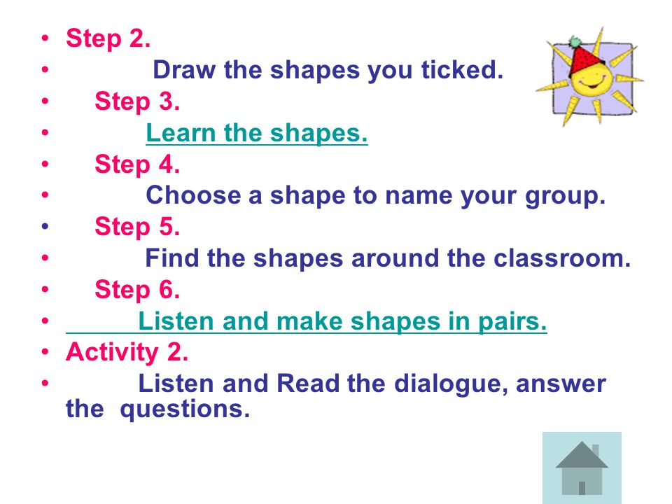 Step 2. Draw the shapes you ticked. Step 3. Learn the shapes. Step 4. Choose a shape to name your group.