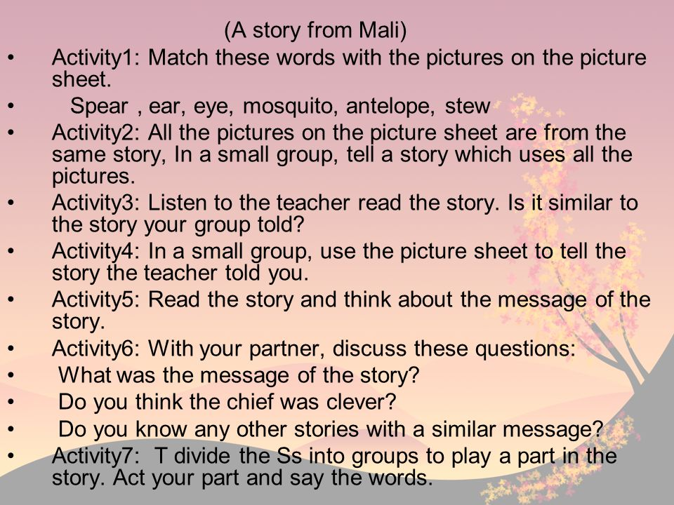 (A story from Mali) Activity1: Match these words with the pictures on the picture sheet. Spear , ear, eye, mosquito, antelope, stew.