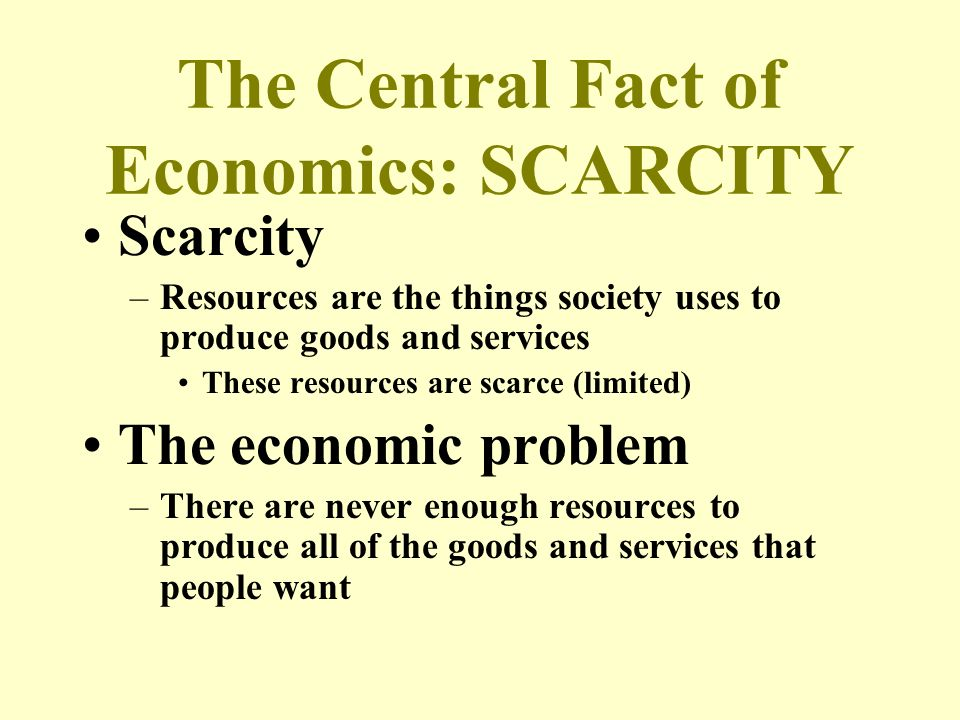 The Central Fact of Economics: SCARCITY