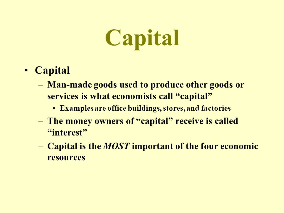 Capital Capital. Man-made goods used to produce other goods or services is what economists call capital