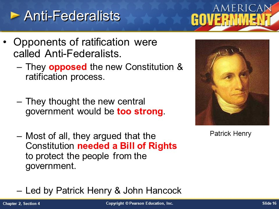 Anti-Federalists Opponents of ratification were called Anti-Federalists. They opposed the new Constitution & ratification process.