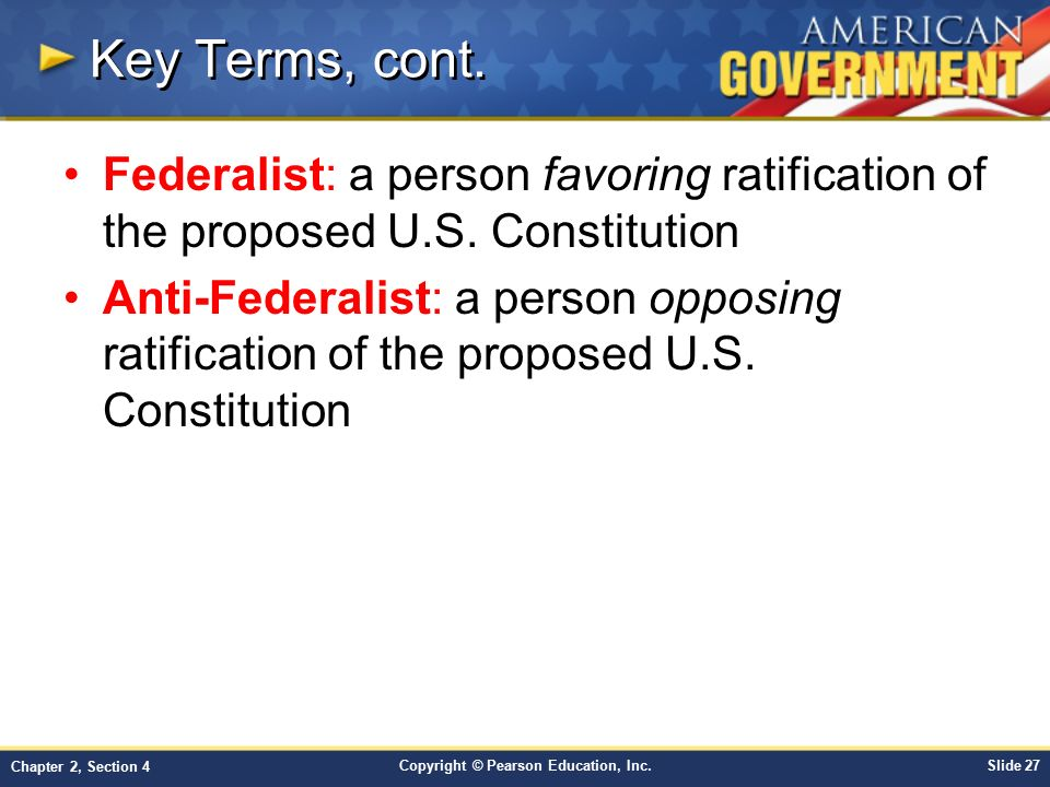 Key Terms, cont. Federalist: a person favoring ratification of the proposed U.S. Constitution.