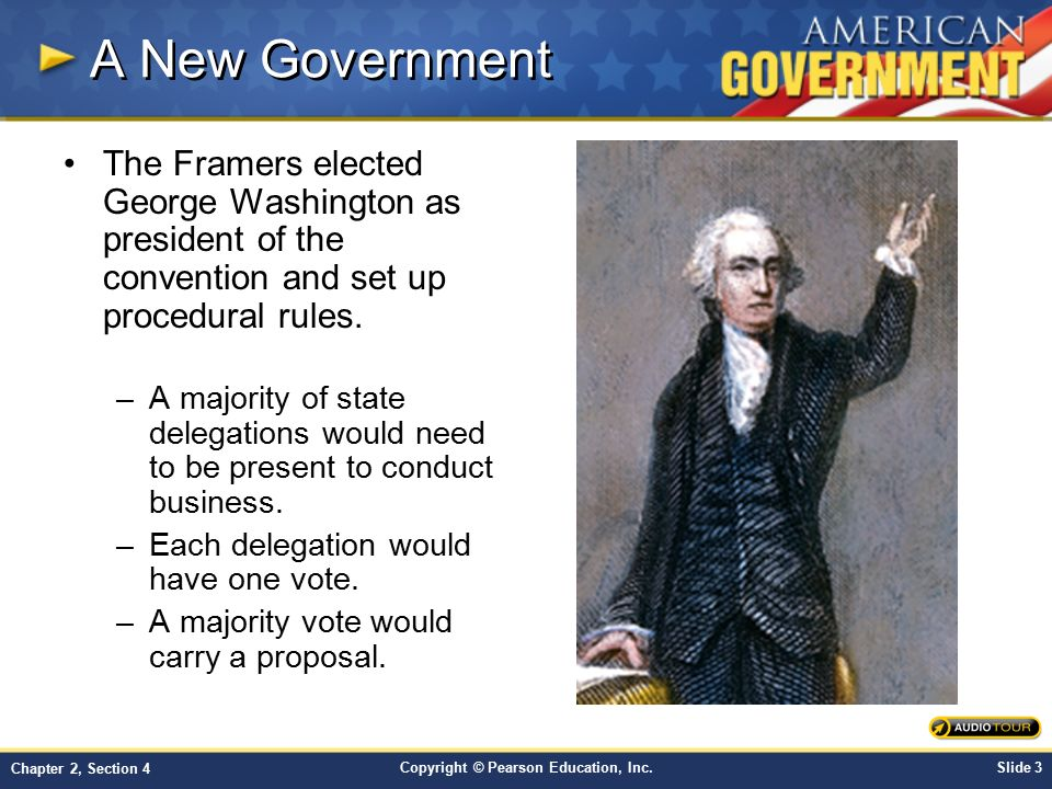 A New Government The Framers elected George Washington as president of the convention and set up procedural rules.