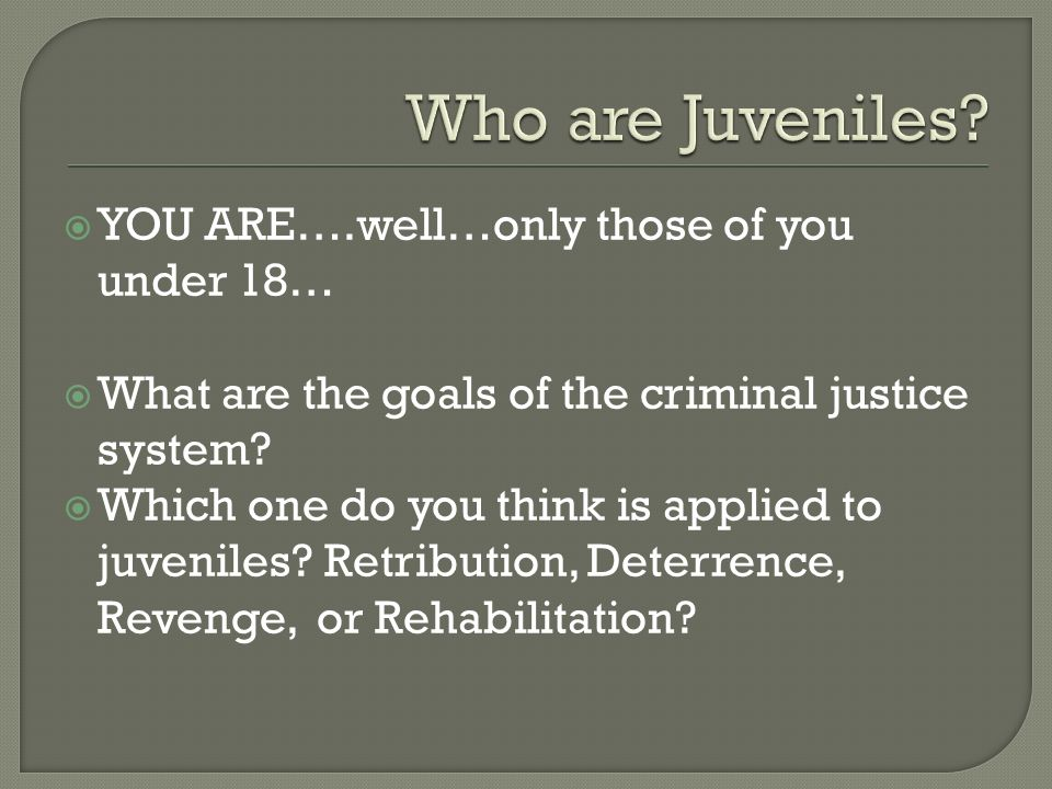 Who are Juveniles YOU ARE….well…only those of you under 18…