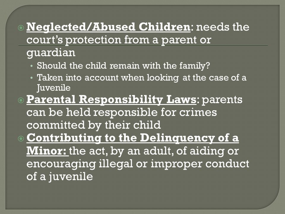 Neglected/Abused Children: needs the court's protection from a parent or guardian