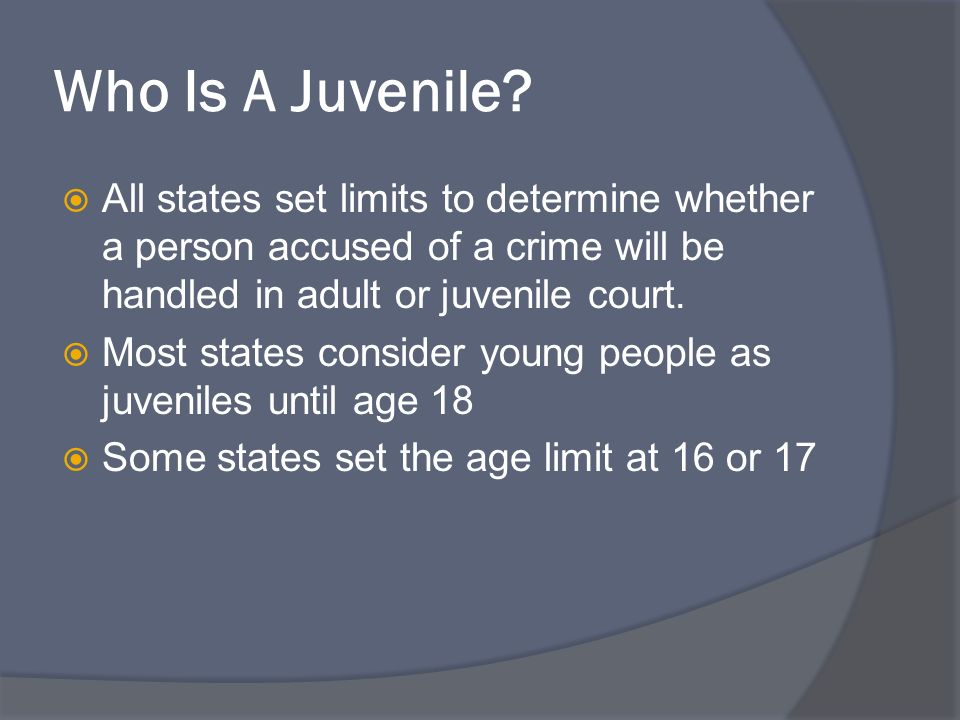 Who Is A Juvenile All States Set Limits To Determine Whether Person Accused Of