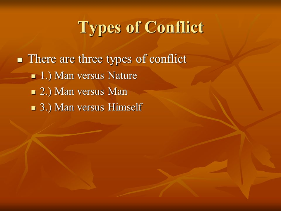 Types of Conflict There are three types of conflict