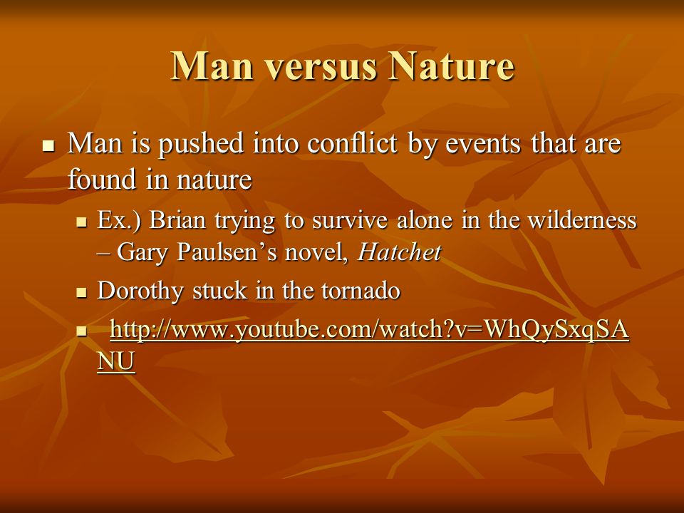 Man versus Nature Man is pushed into conflict by events that are found in nature.