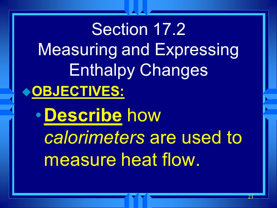 Section 17.2 Measuring and Expressing Enthalpy Changes