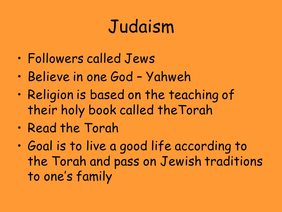 Judaism Followers called Jews Believe in one God – Yahweh
