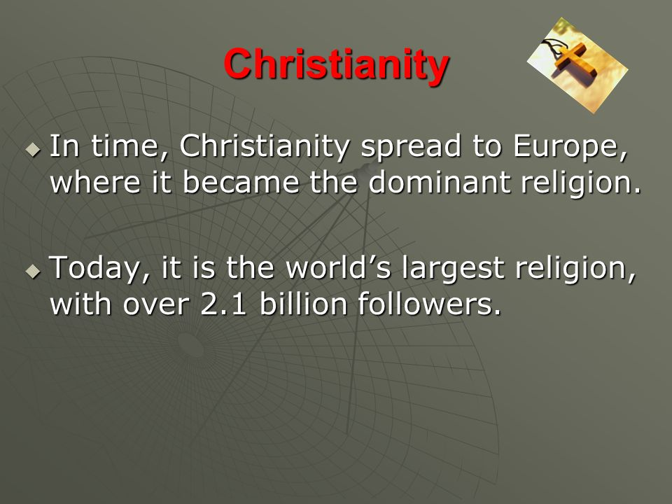 Christianity In time, Christianity spread to Europe, where it became the dominant religion.