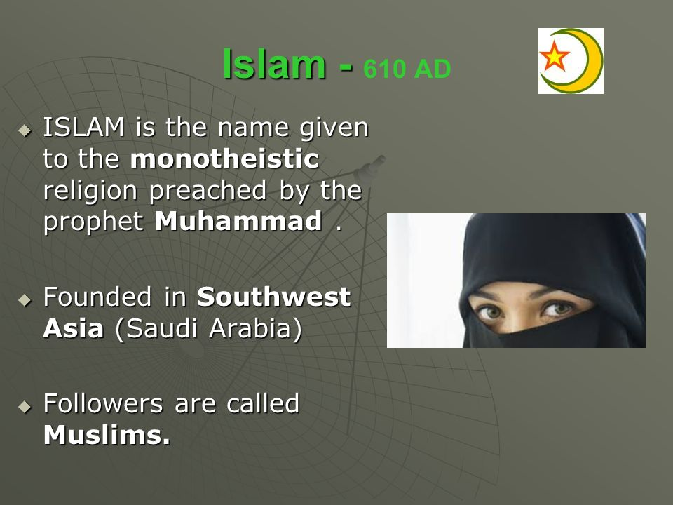 Islam AD ISLAM is the name given to the monotheistic religion preached by the prophet Muhammad .