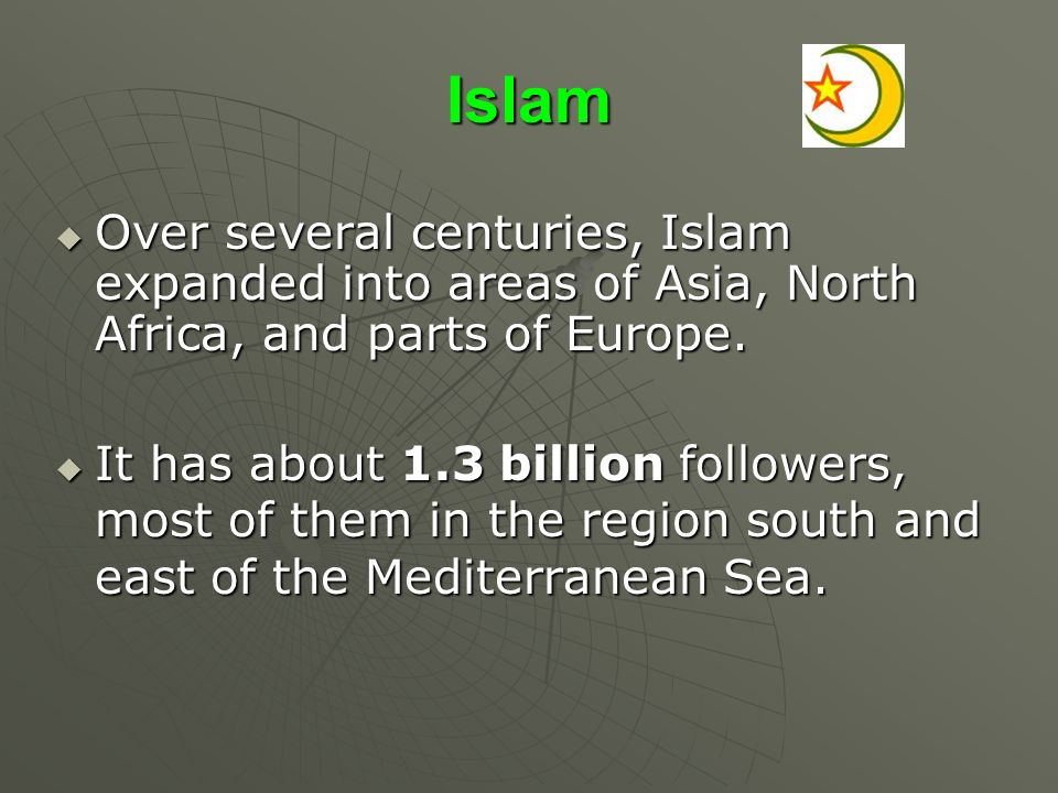 Islam Over several centuries, Islam expanded into areas of Asia, North Africa, and parts of Europe.