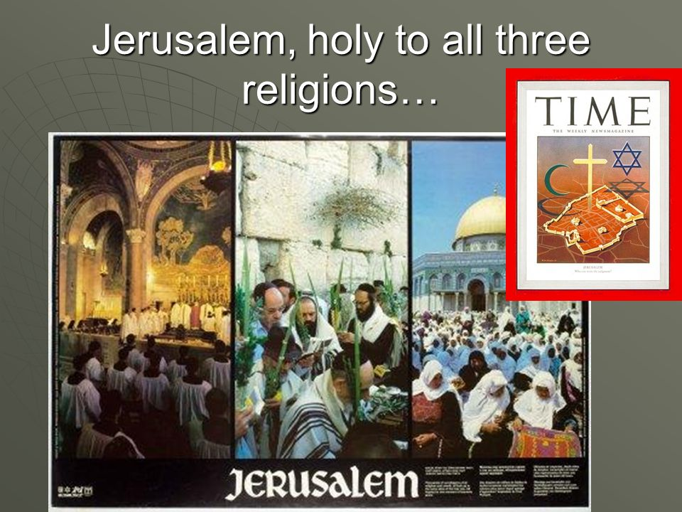 Jerusalem, holy to all three religions…