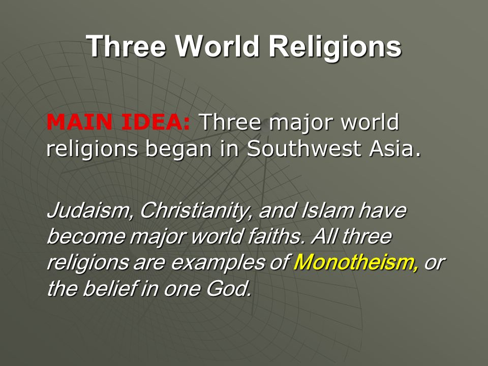 Three World Religions MAIN IDEA: Three major world religions began in Southwest Asia.