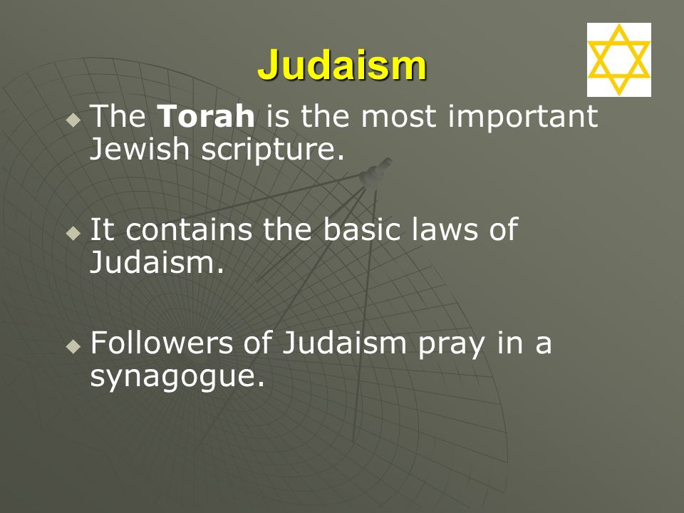 Judaism The Torah is the most important Jewish scripture.