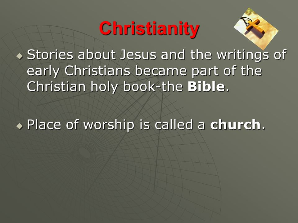 Christianity Stories about Jesus and the writings of early Christians became part of the Christian holy book-the Bible.