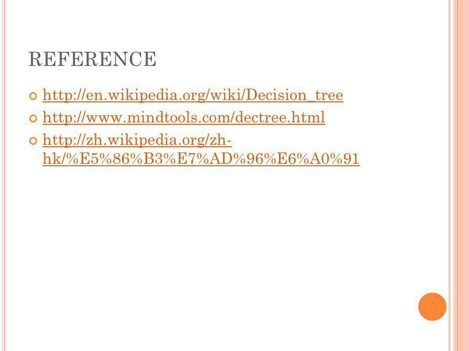 REFERENCE http://en.wikipedia.org/wiki/Decision_tree