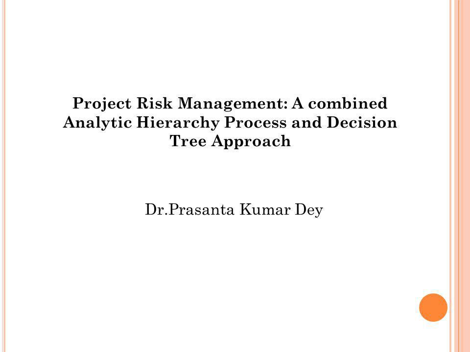 Project Risk Management: A combined Analytic Hierarchy Process and Decision Tree Approach