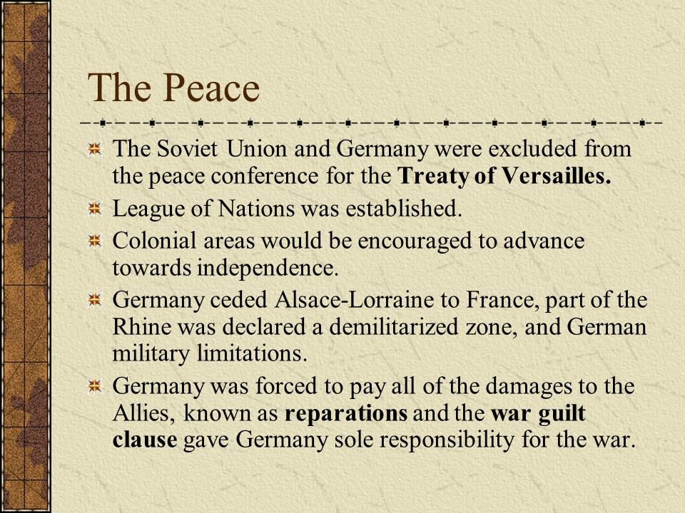 The Peace The Soviet Union and Germany were excluded from the peace conference for the Treaty of Versailles.