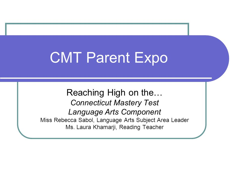 CMT Parent Expo Reaching High on the… Connecticut Mastery Test