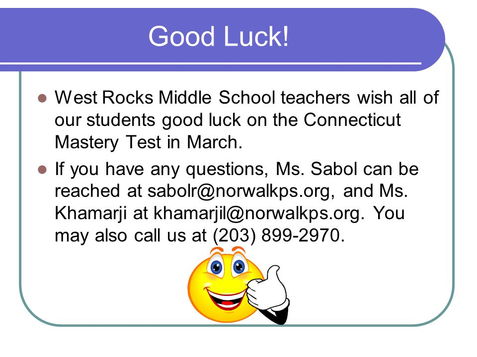 Good Luck! West Rocks Middle School teachers wish all of our students good luck on the Connecticut Mastery Test in March.