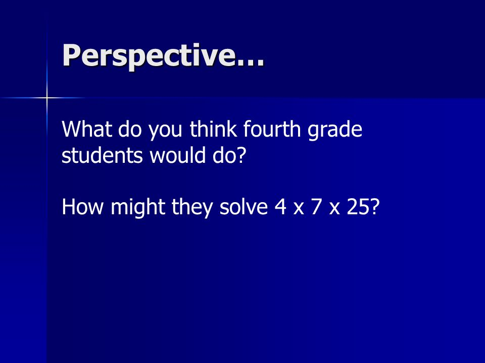 Perspective… What do you think fourth grade students would do