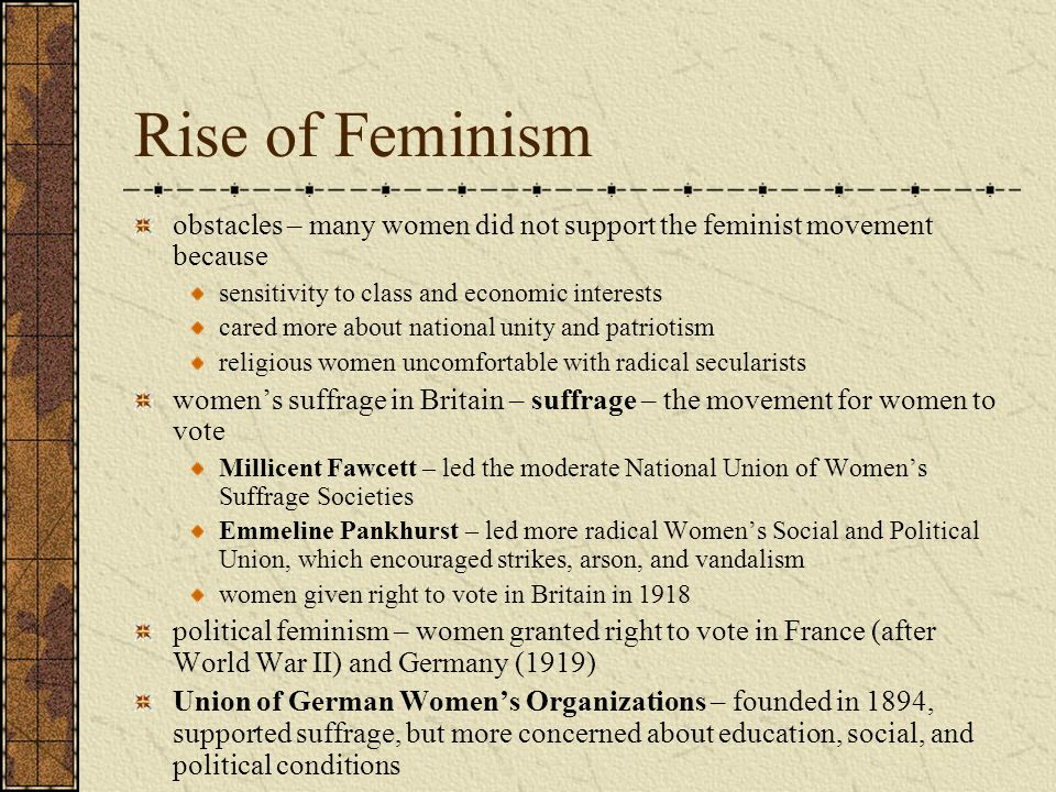 Rise of Feminism obstacles – many women did not support the feminist movement because. sensitivity to class and economic interests.