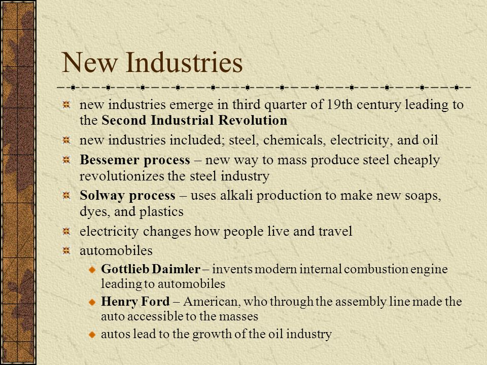 New Industries new industries emerge in third quarter of 19th century leading to the Second Industrial Revolution.