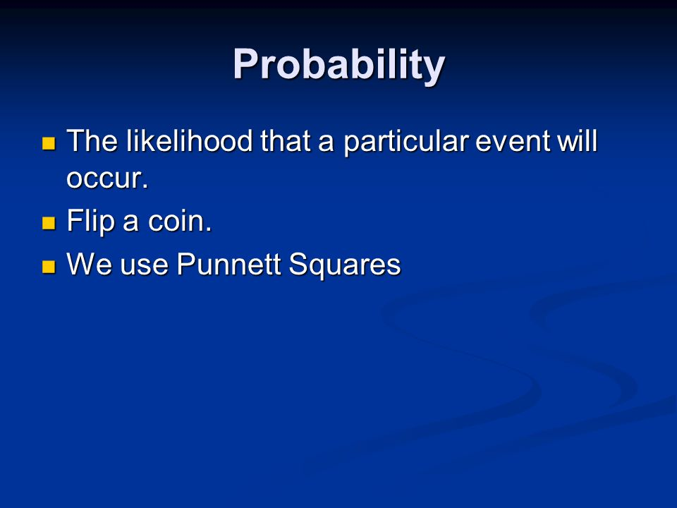 Probability The likelihood that a particular event will occur.