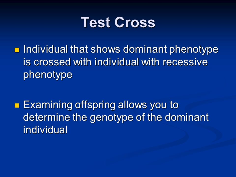 Test Cross Individual that shows dominant phenotype is crossed with individual with recessive phenotype.