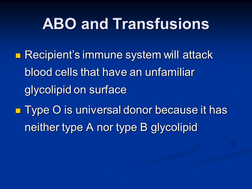 ABO and Transfusions Recipient's immune system will attack blood cells that have an unfamiliar glycolipid on surface.