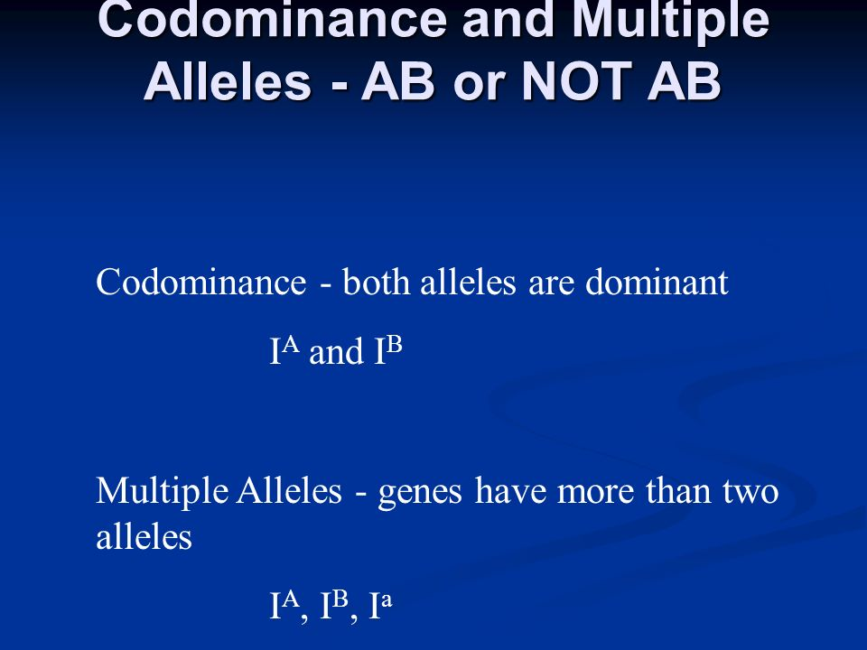 Codominance and Multiple Alleles - AB or NOT AB