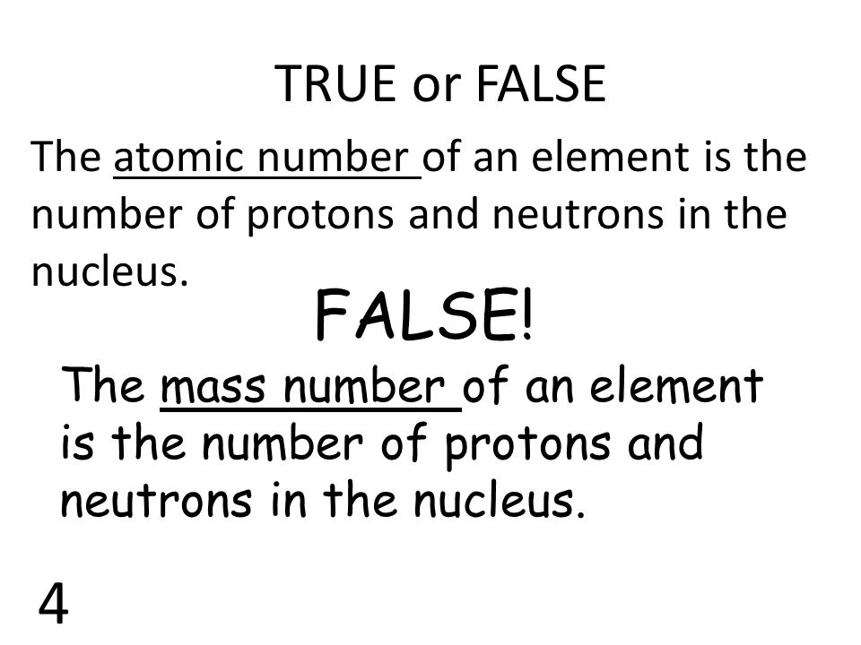 TRUE or FALSE The atomic number of an element is the number of protons and neutrons in the nucleus.