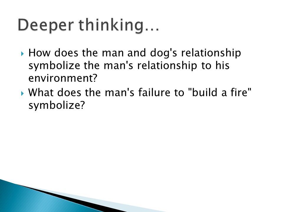Deeper thinking… How does the man and dog s relationship symbolize the man s relationship to his environment