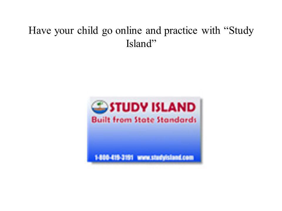 Have your child go online and practice with Study Island