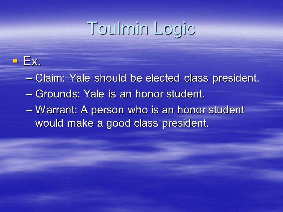 Toulmin Logic Ex. Claim: Yale should be elected class president.