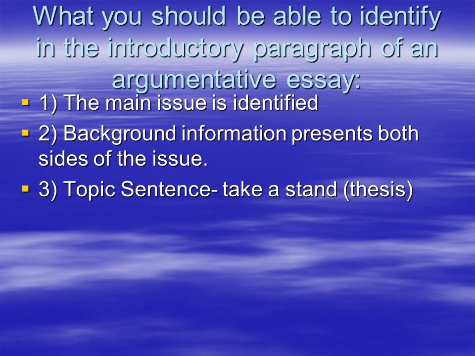 What you should be able to identify in the introductory paragraph of an argumentative essay: