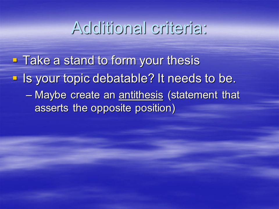 Additional criteria: Take a stand to form your thesis