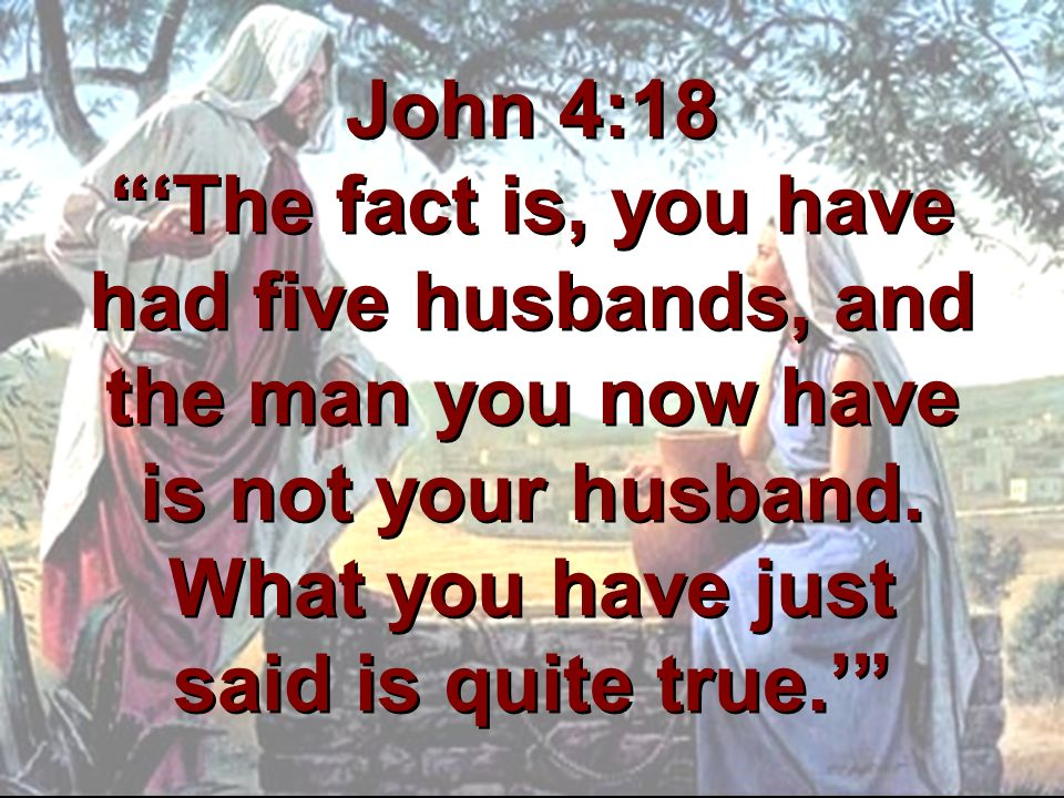 John 4:18 'The fact is, you have had five husbands, and the man you now have is not your husband.