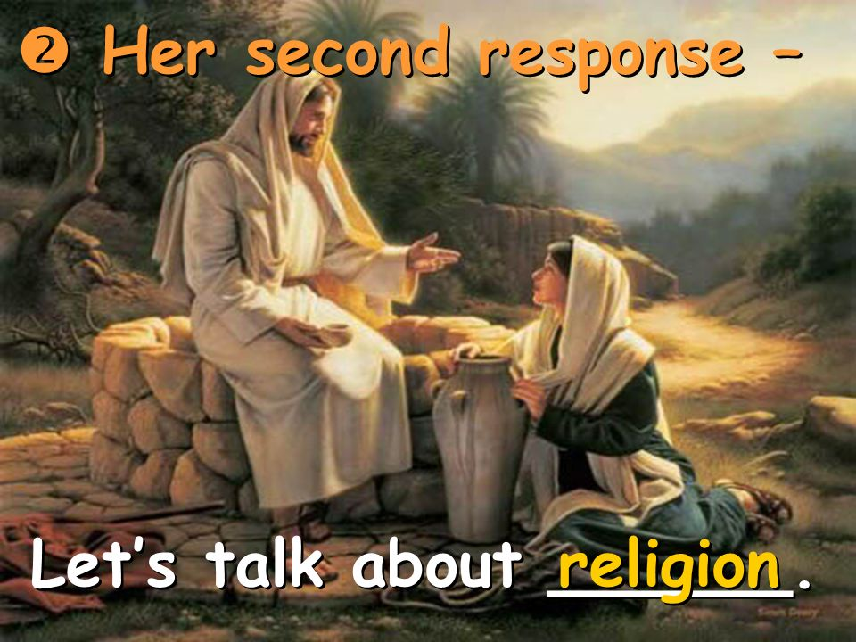  Her second response – Let's talk about ______. religion