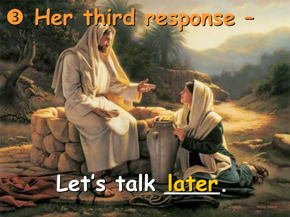  Her third response – Let's talk ____. later